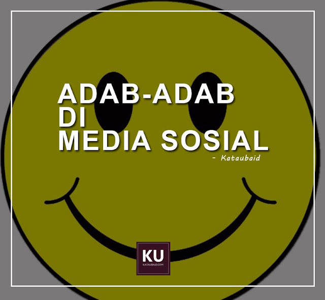 ADAB DI MEDIA SOSIAL YANG KITA KENA FAHAM !