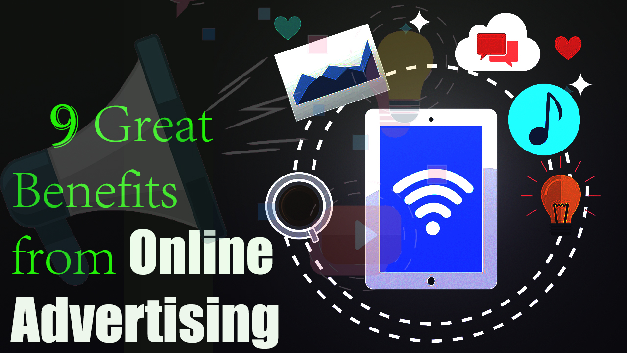 9 Great Benefits from Online Advertising - Importance of Online Advertising in Business Growth - benefits of digital marketing