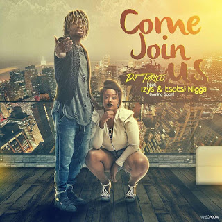 DJ Tarico Ft. Izys & Tsotsi Nigga - Join With Us (2o16) [DOWNLOAD]