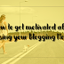 How to get motivated after losing your Blogging Mojo