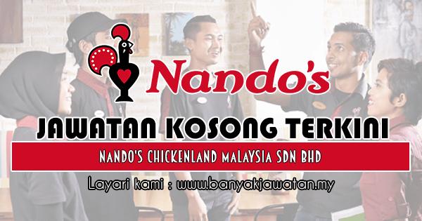 Jawatan Kosong Terkini 2018 di Nando's Chickenland Malaysia Sdn Bhd