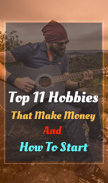 Top 11 Hobbies That Make Money And How To Start