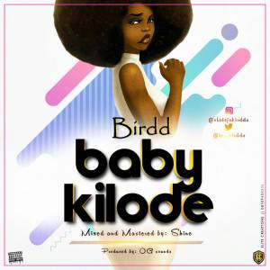 BIRDD – BABY KILODE [New Song] - Mp3made.com.ng