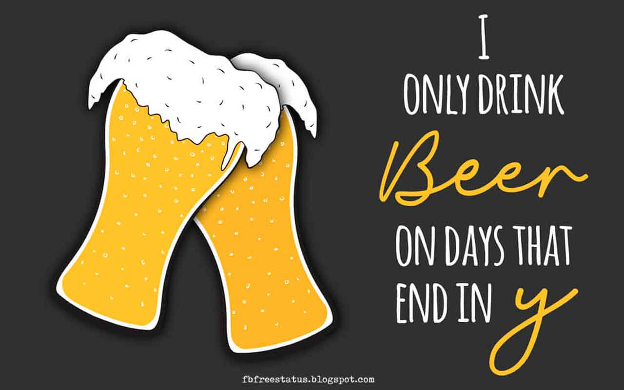 I Only Drink Beer On Days That End In Y.