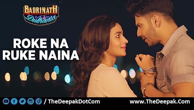 Roke Na Ruke Naina sung by Arijit Singh from Badrinath Ki Dulhania starring Varun Dhawan, Alia Bhatt.