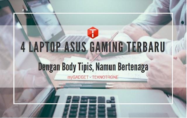 4 Laptop ASUS Gaming Terbaru Dengan Body Tipis dan Bertenaga