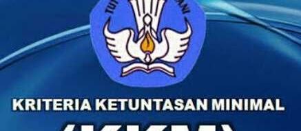 Kriteria Ketuntasan Minimal (KKM) Kurikulum 2013