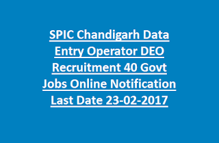 SPIC Chandigarh Data Entry Operator DEO Recruitment 40 Govt Jobs Online Notification Last Date 23-02-2017