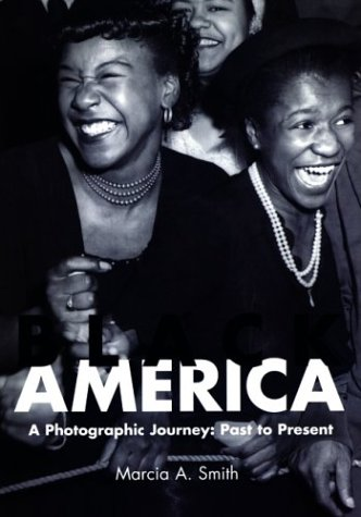 Black America  A Photographic Journey  Past to Present by Marcia A. Smith
