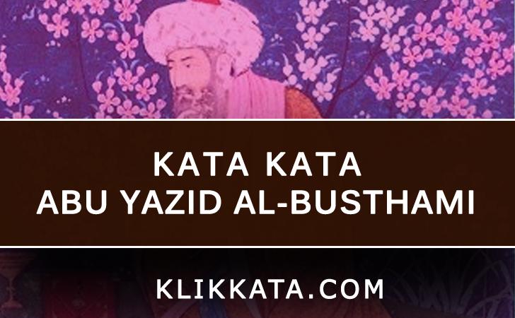 Kata Kata Abu Yazid Al-Busthami