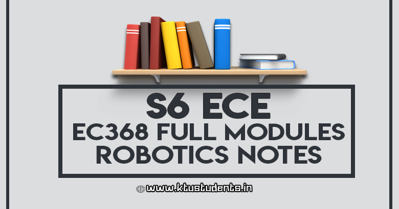 EC368 Robotics Note Full Modules | S6 ECE Elective | KTU Students