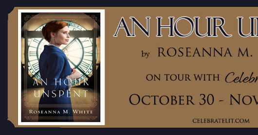 An Hour Unspent & Giveaway - Shadows Over England Book 3 - Roseanna M. White