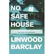 One Man's Opinion: NO SAFE HOUSE by LINWOOD BARCLAY