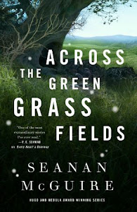 Across the Green Grass Fields (Wayward Children #6) by Seanan McGuire