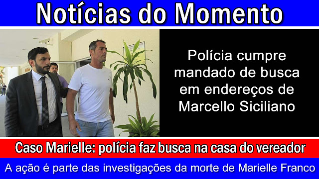 Polícia cumpre mandado de busca em endereços de Marcello Siciliano.