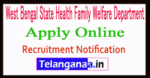 West Bengal State Health Family Welfare Department Recruitment Notification 2017 Apply