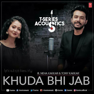 KHUDA BHI JAB LYRICS: First song from Acoustics Series by T-Series. Sister Brother duo sung this song. This is acoustic verion of Khuda Bhi Jab from Ek Paheli Leela which was sung by Mohit Chuhan and composed by Tony Kakkar.