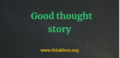 good thought story in Hindi, हिंदी में अच्छा विचार कहानी, good thought story,