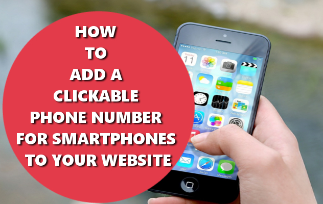 HOW TO ADD A CLICKABLE PHONE NUMBER FOR SMARTPHONES TO YOUR WEBSITE