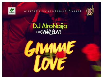 DOWNLOAD MP3: DJ AfroNaija Ft. Sanny Blaze – Gimme Love