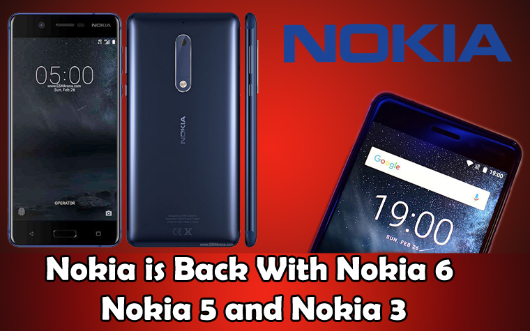 Nokia 6, Nokia 5 and Nokia 3. Nokia is back