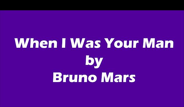 Lirik Lagu Bruno Mars – When I Was Your Man, Makna Dan Terjemahan