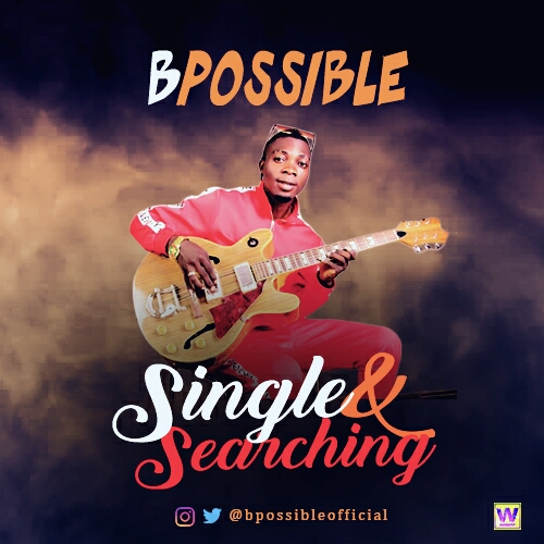 MUSIC: BPossible - Single & Searching | @bpossibleofficial