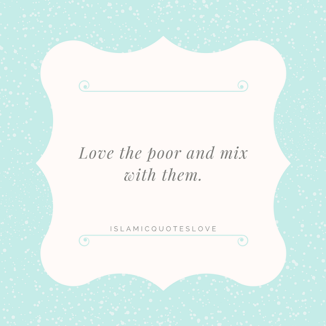 Love the poor and mix with them.