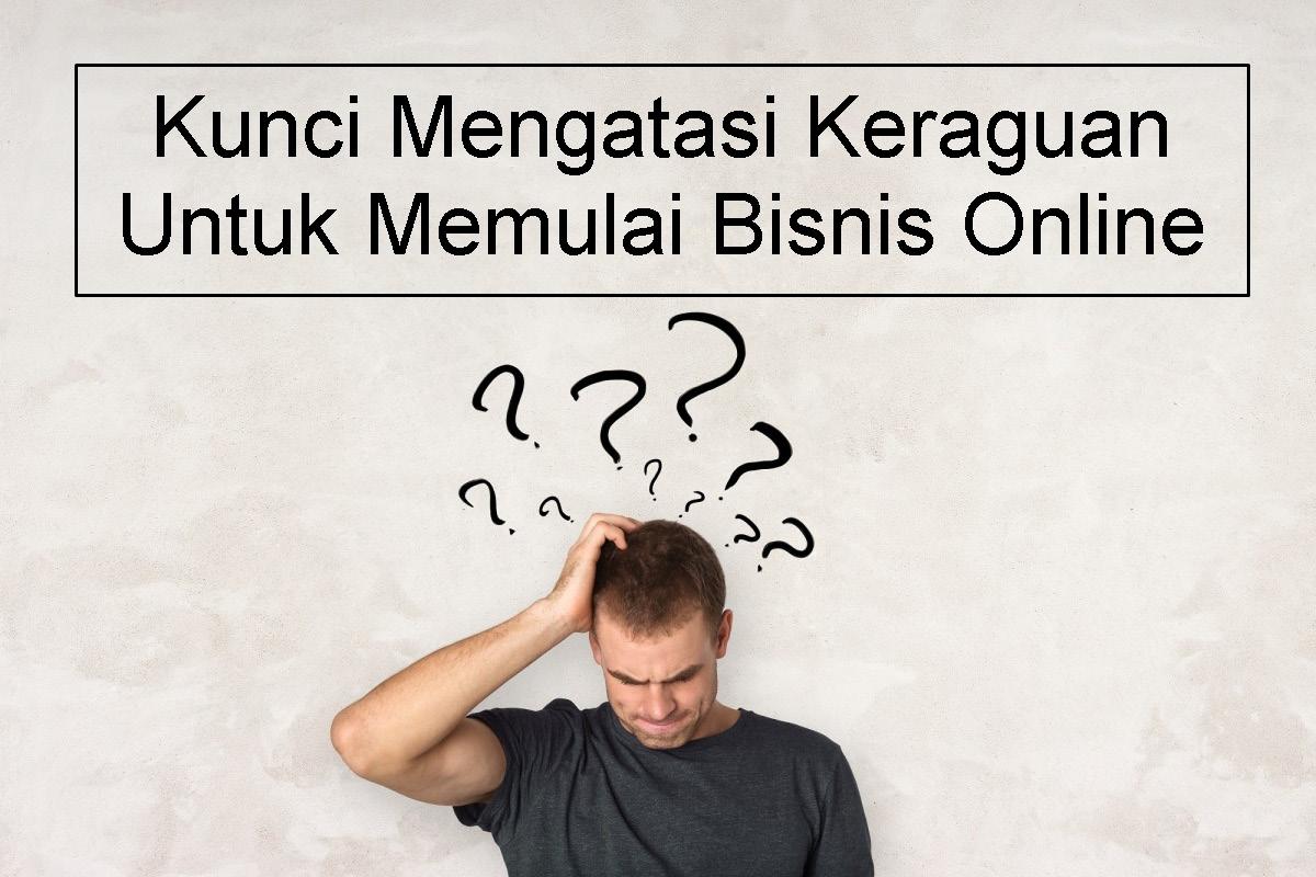 Kunci Mengatasi Keraguan Untuk Memulai Bisnis Online