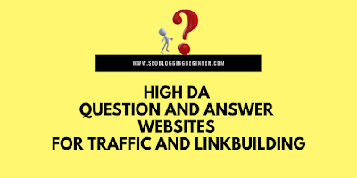 High DA Question and Answer Websites for Traffic, SEO Linkbuilding