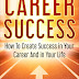 Career Success: How To Create Success In Your Career And In Your Life - Based On The Story Of My Life by James Vince