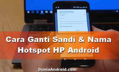 Cara Mudah Ganti sandi dan Nama Hotspot Android