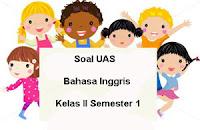 Soal UAS Bahasa Inggris Kelas 2 Semester 1 plus Kunci Jawaban