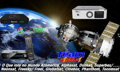 O Que Rola No Mundo Azamerica, Alphasat, Duosat/ Superbox/ Neonsat, Freesky/ Freei, Globalsat, Cinebox, Phanthom, Tocomsat, Nazabox, Megabox, Audisat, Satbox, Gigabox etc 22/01/19