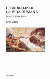 """Desacralizar la vida humana"" - Peter Singer"