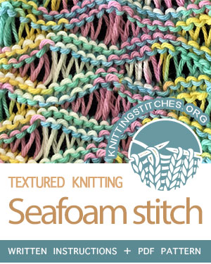 TEXTURED KNITTING. #howtoknit the Seafoam Stitch. FREE Written instructions, PDF knitting pattern.  #knittingstitches #knitting #knit