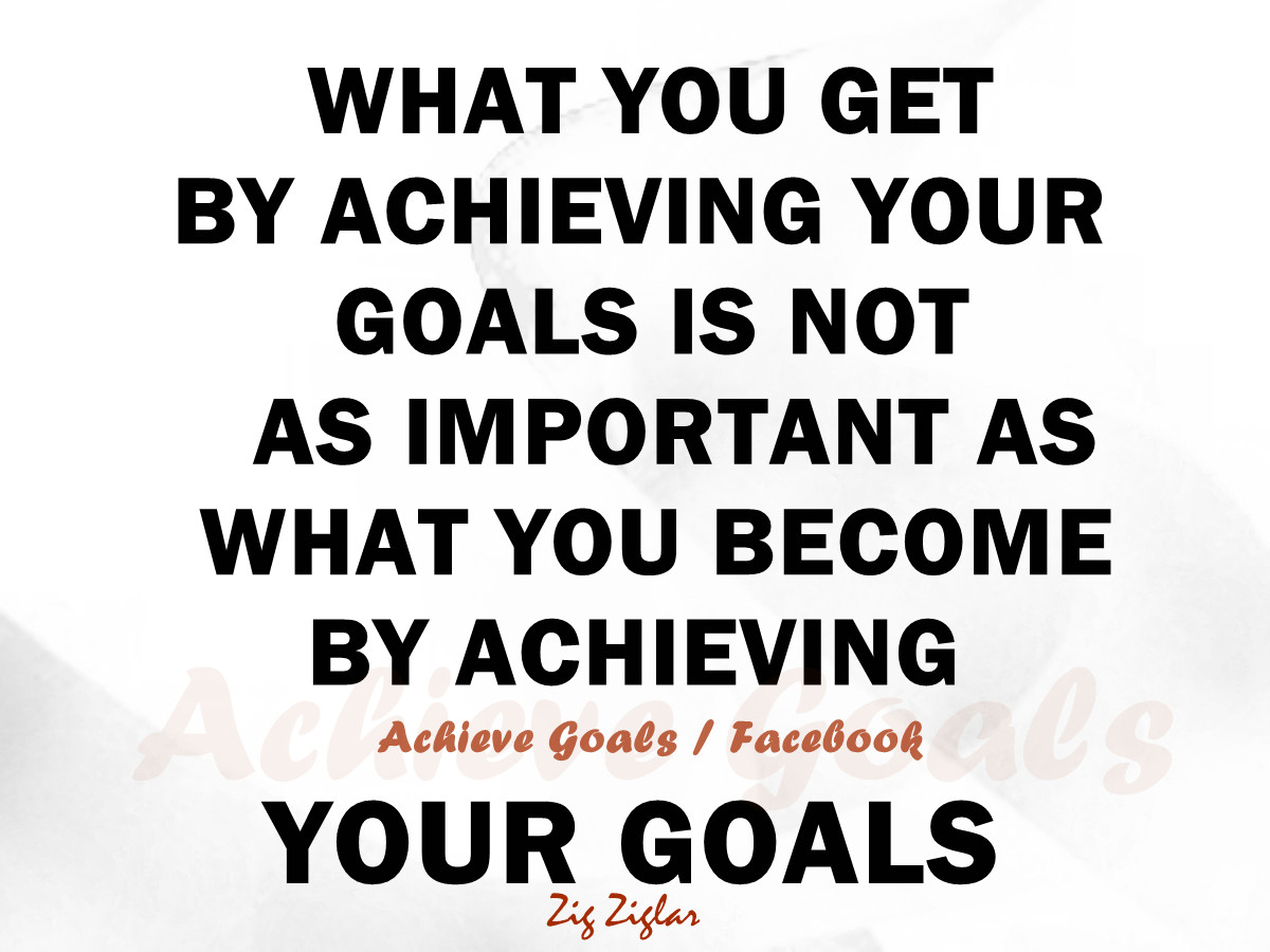 Achieving Goals Quotes Prepossessing Love Life Dreams What You Getachieving Your Goals.