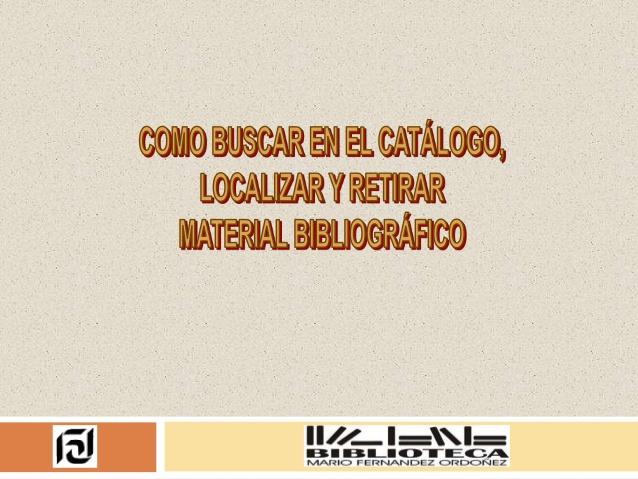 http://es.slideshare.net/referenciafaud/tutorial-de-localizacin-de-informacin-en-la-biblioteca-de-la-facultad-de-arquitectura-urbanismo-y-diseo-de-la-universidad-nacional-de-crdobatutorialbusquedaenbca-sinanimaciones