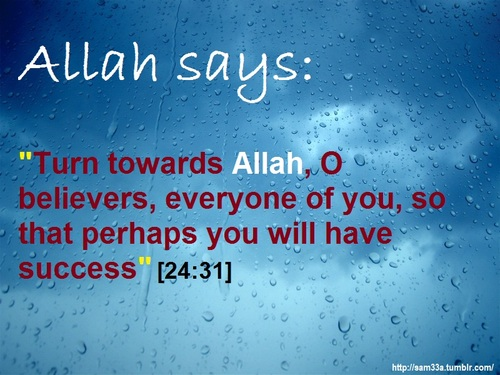 Allah Quotes - Turn towards Allah, O believers, everyone of you