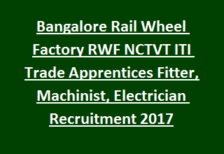 Bangalore Rail Wheel Factory RWF NCTVT ITI Trade Apprentices Fitter, Machinist, Electrician Recruitment 2017