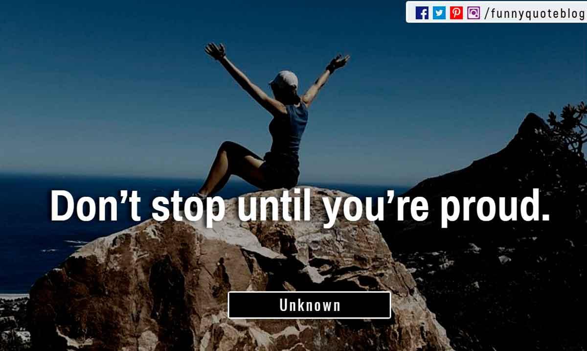 �Don�t stop until you�re proud.�