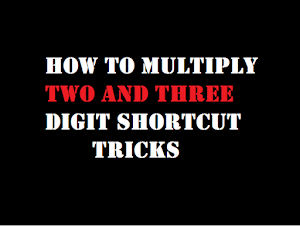 HOW TO MULTIPLY TWO AND THREE DIGITS TRICKS
