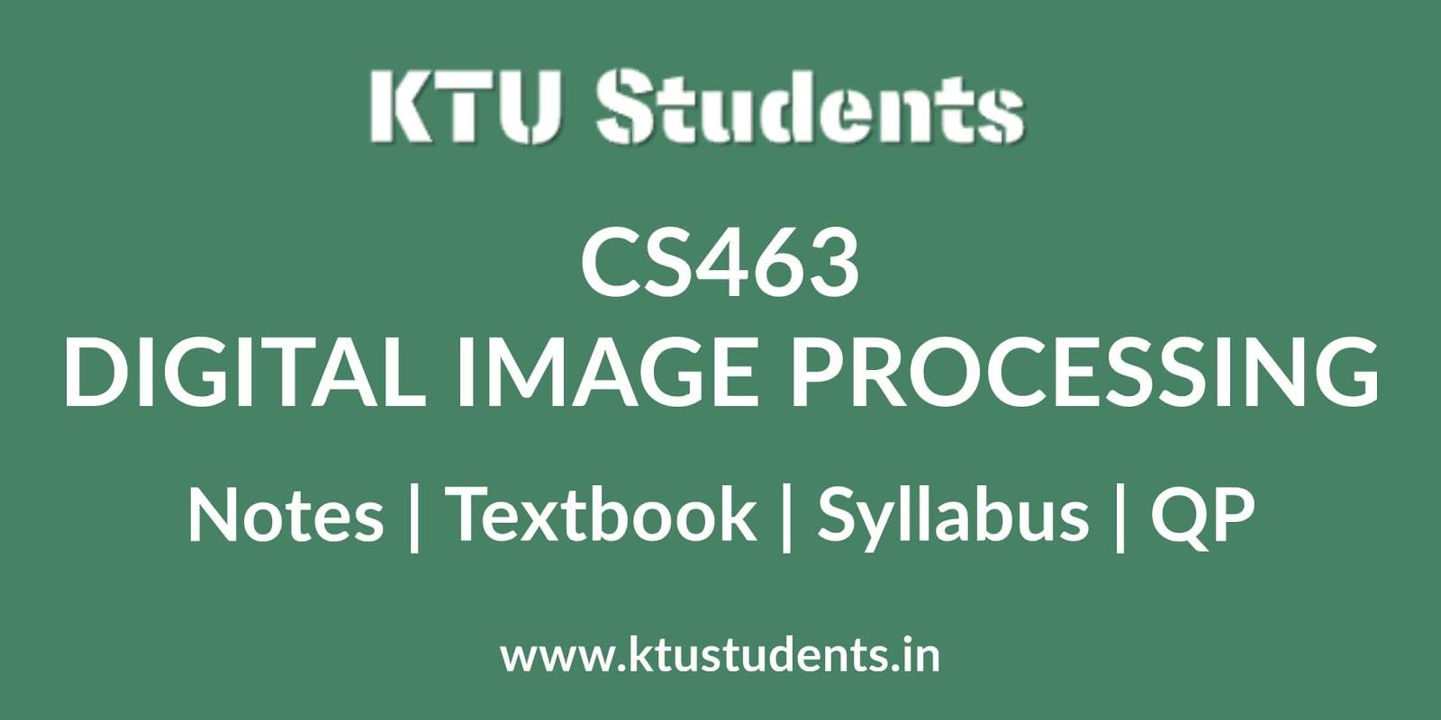 CS463 Digital Image Processing - Notes | Textbook | Syllabus