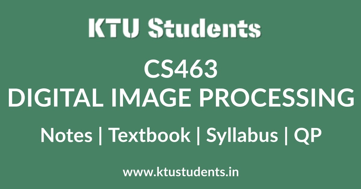 Cs463 Digital Image Processing Notes Textbook Syllabus Question Papers S7 Cse Elective Ktu Students Engineering Notes Syllabus Textbooks Questions
