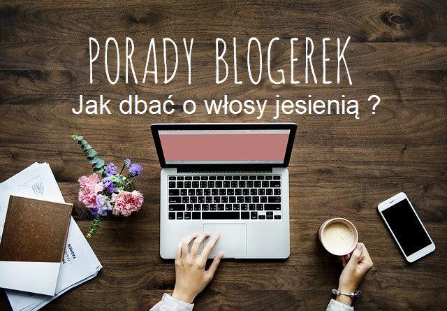 Porady blogerek - Jak dbać o włosy jesienią ?
