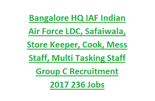 Bangalore HQ IAF Indian Air Force LDC, Safaiwala, Store Keeper, Cook, Mess Staff, Multi Tasking Staff Group C Recruitment 2017 236 Jobs