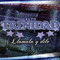 grupo trinidad LLAMALA Y DILE