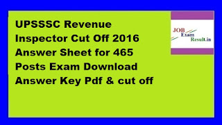 UPSSSC Revenue Inspector Cut Off 2016 Answer Sheet for 465 Posts Exam Download Answer Key Pdf & cut off