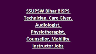 SSUPSW Bihar BISPS Technician, Care Giver, Audiologist, Physiotherapist, Counsellor, Mobility Instructor Jobs