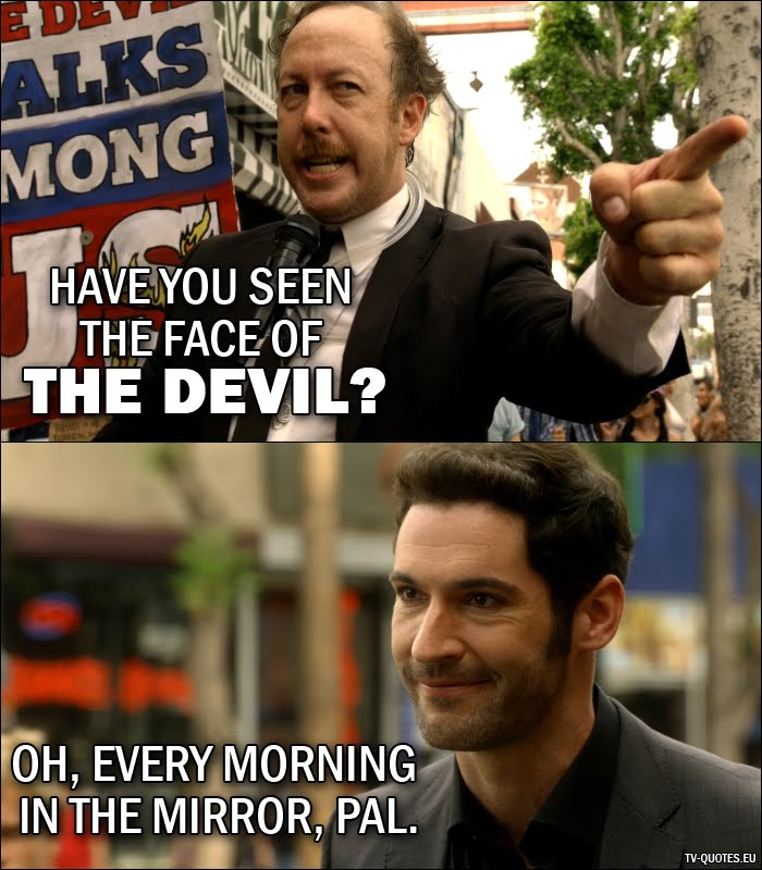 Lucifer - Quote - Have you seen the face of the devil?